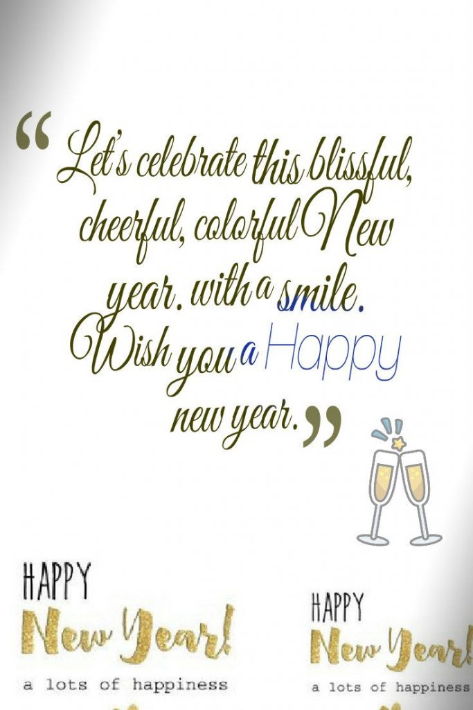 Lets celebrate this blissful cheerful, colorful new year, with a smile wish you a happy new year