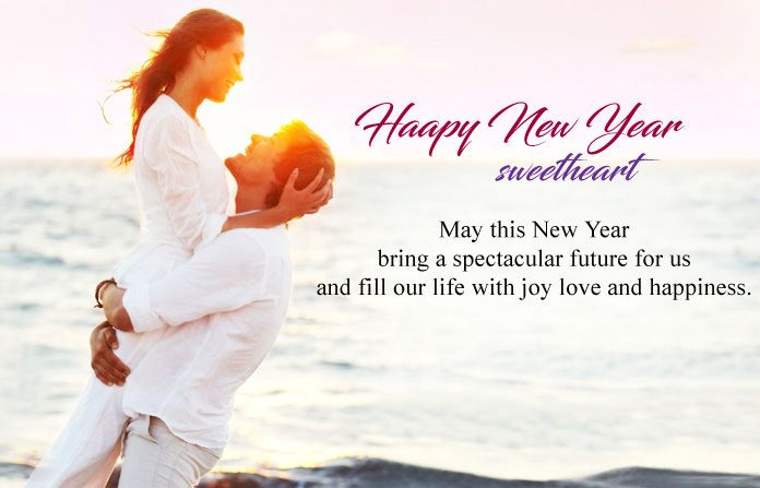 Happy New Year sweetheart May this new year bring a spectacular future for us and fill our life with joy love and happiness