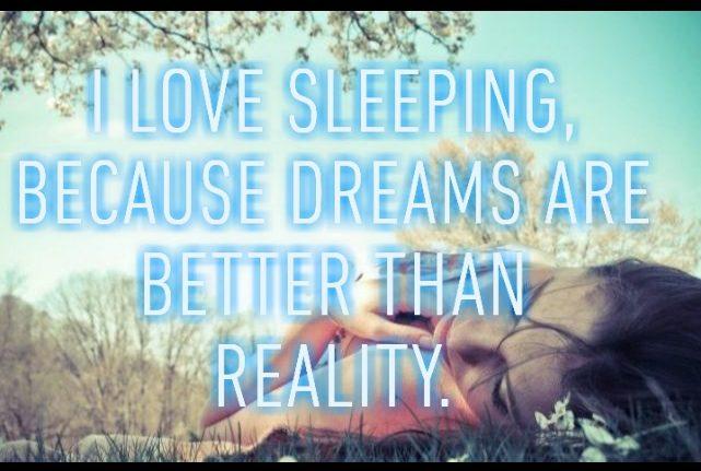 DREAMS ARE BETTER…..