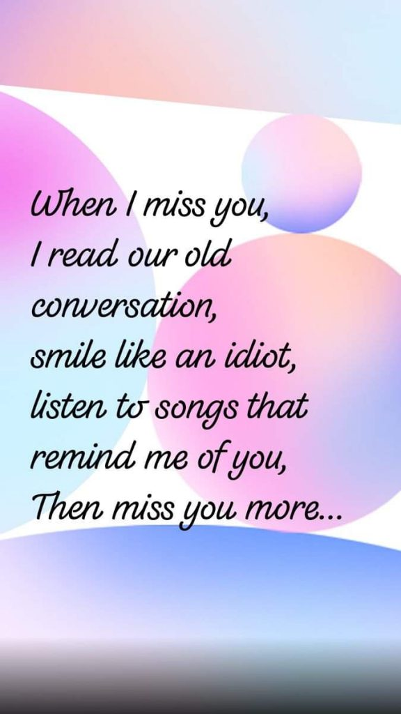 English quotes on love || When I miss you, I read our old conversation, smile like an idiot, listen to songs that remind me of you, Then miss you more...