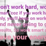 Don't work hard, work smart || Life thought in english