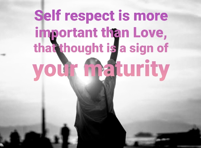 self respect english quote || Self respect is more important than Love, that thought is a sign of your maturity.